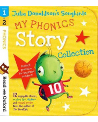 Read with Oxford. Stages 1-2. Julia Donaldson's Songbirds: My Phonics Story Collection