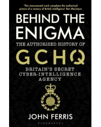 Behind the Enigma. The Authorised History of GCHQ, Britain's Secret Cyber-Intelligence Agency