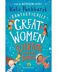 Fantastically Great Women Scientists and Their Stories