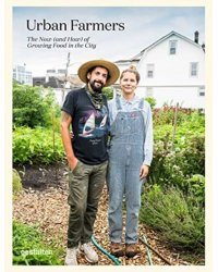 Urban Farmers. The Now (and How) of Growing Food in the City