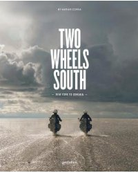 Two Wheels South. An Adventure Guide for Motorcycle Explorers