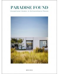 Paradise Found. Exceptional Homes in Extraordinary Places