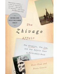 The Zhivago Affair. The Kremlin, the CIA, and the Battle Over a Forbidden Book