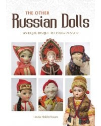 The Other Russian Dolls. Antique Bisque to 1980s Plastic