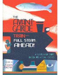 The Avant-Garde Train. Full Steam Ahead!